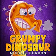 Grumpy Dinosaur: (Childrens books about Anger, toddler, kids books,  ages 3 5, dinosaurs)