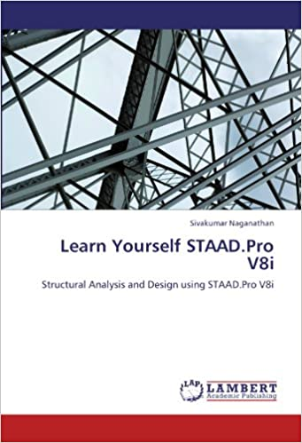 Learn Yourself Staad Pro V8i Structural Analysis And Design Using Staad Pro V8i Naganathan Sivakumar 9783848434596 Amazon Com Books