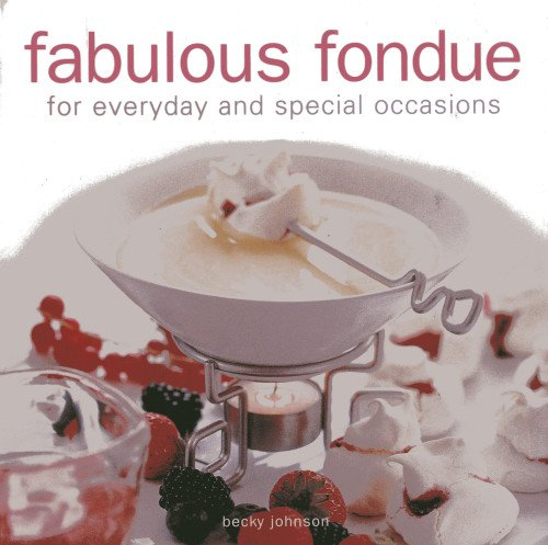 Fabulous Fondue: For everyday and special occasions by Becky Johnson