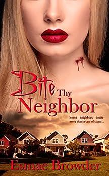 Bite Thy Neighbor by [Browder, Esmae]