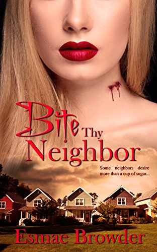 Bite Thy Neighbor by [Browder, Esmae]