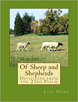 Of Sheep and Shepherds: Devotions from the 23rd Psalm by Lois M Shirk (2014-10-07)