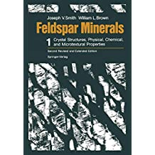 Feldspar Minerals: Volume 1 Crystal Structures, Physical, Chemical, and Microtextural Properties