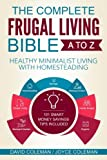 The Complete Frugal Living Bible A to Z               Healthy Minimalist Living with Homesteading           As a family of five, even with two income we were facing serious financial hardship, especially after out 3rd son was born. My wife had ...