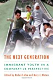The Next Generation : Immigrant Youth in a Comparative Perspective, , 0814707424