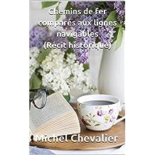 Chemins de fer comparés aux lignes navigables (Récit historique) (French Edition)