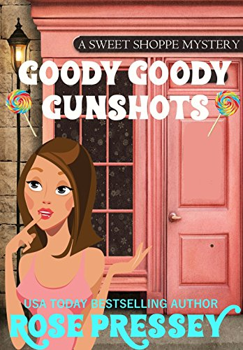 Goody Goody Gunshots: A Candy Shop Cozy Mystery (A Sweet Shoppe Mystery Book 1)