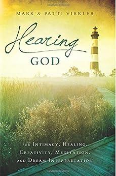 Hearing God: For Intimacy, Healing, Creativity, Meditation, and Dream Interpretation por [Virkler, Mark, Virkler, Patti]
