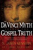 The Da Vinci Myth Versus the Gospel Truth, D. James Kennedy and Jerry Newcombe, 1581348258