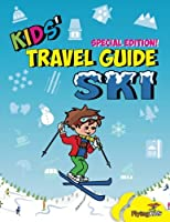 Kids' Travel Guide - Ski: Everything Kids Need To