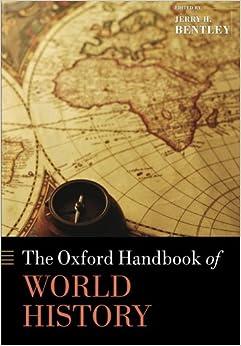 The Oxford Handbook of World History Oxford Handbooks in History