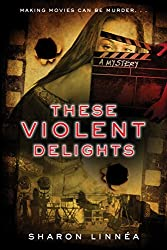 These Violent Delights (Movie Mystery Series Book 1)