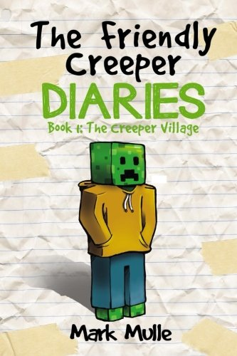 The Friendly Creeper Diaries (Book 1): The Creeper Village (An Unofficial Minecraft Book for Kids Ages 9 - 12 (Preteen)
