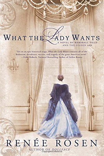 what-the-lady-wants-a-novel-of-marshall-field-and-the-gilded-age