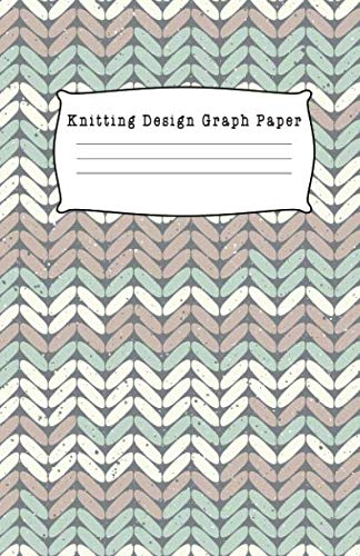Knitting Design Graph Paper: 4:5 Ratio Design Blank Knitter's Journal on Your Design Knitting Charts for Creative New Patterns Composition Notebook