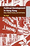 Political Development in Hong Kong : State, Political Society, and Civil Society, Ma, Ngok, 962209810X
