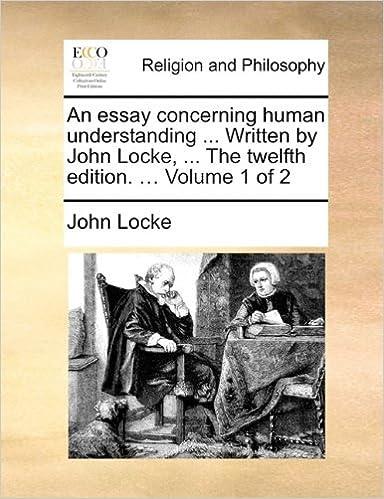 An Essay Concerning Human Understanding Written By John Locke The Twelfth Edition Volume 1 Of 2 9781170905166 Amazon Books