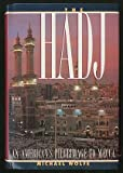 The Hadj : An American's Pilgrimage to Mecca, Wolfe, Michael, 0871135183