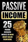 Passive Income: 25 Proven Business Models To Make Money Online From Home (Passive income, Passive Income Streams, Passive Income Ideas)