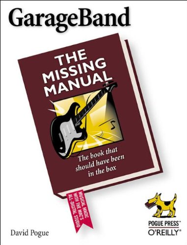 GarageBand: The Missing Manual: The Book That Should Have Been in the Box