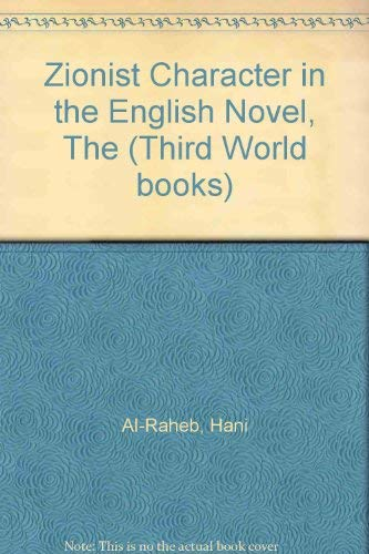 The Zionist Character in the English Novel (Third World books) Hani al-Raheb