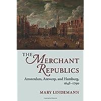 The Merchant Republics: Amsterdam, Antwerp, and Hamburg, 1648–1790