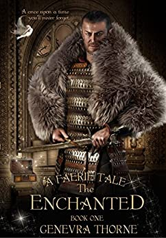 A Faerie Tale: The Enchanted (A Faerie Tale Series Book 1) by [Thorne, Genevra]