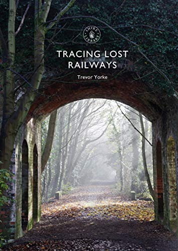Tracing Lost Railways (Shire Library Book 866) (Centurion Rail)