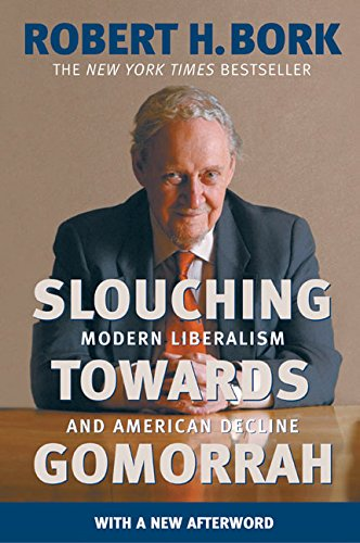 Slouching Towards Gomorrah: Modern Liberalism and American Decline PDF