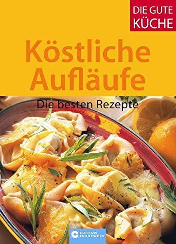 Köstliche Aufläufe - Die besten Rezepte (Die gute Küche)