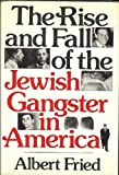 The Rise and Fall of the Jewish Gangster in America, Albert Fried, 0030213711