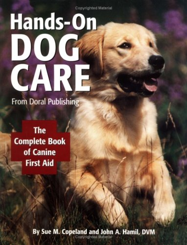 Doral Publishings Hands-On Dog Care: The Complete Book of Canine First Aid by Doral Publishing