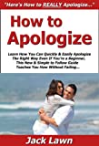 How to Apologize: Learn How You Can Quickly & Easily Apologize The Right Way Even If You're a Beginner, This New & Simple to Follow Guide Teaches You How Without Failing