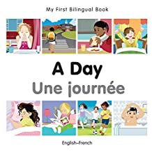 My First Bilingual Book–A Day (English–French) (French Edition)