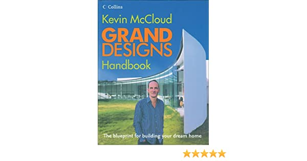 Grand designs handbook the blueprint for building your dream home grand designs handbook the blueprint for building your dream home kevin mccloud 9780007225941 amazon books malvernweather Images