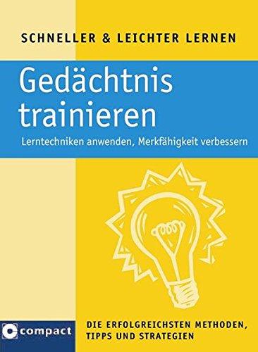 Gedächtnis trainieren: Lerntechniken anwenden und Merkfähigkeit verbessern. Die erfolgreichsten Tipps, Methoden und Strategien (Schneller & Leichter Lernen)