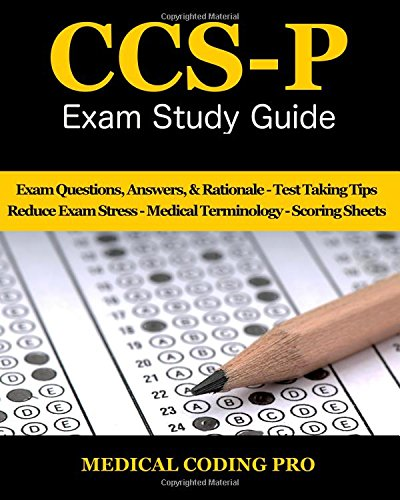 CCS-P Exam Study Guide - 2018 Edition: 100 Certified Coding Specialist- Physician-based Exam Questions & Answers, and Rationale, Tips To Pass The To Reducing Exam Stress, and Scoring Sheets