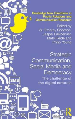 Strategic Communication, Social Media and Democracy: The challenge of the digital naturals (Routledge New Directions in Public Relations & Communication Research) ()