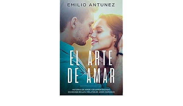 Historias de Amor y Desamor basadas en Hechos Reales: | Relatos de Amor | Romance| eBook: Emilio Antunez: Amazon.es: Tienda Kindle