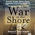 The War at the Shore: Donald Trump, Steve Wynn, and the Epic Battle to Save Atlantic City | Richard D. Bronson