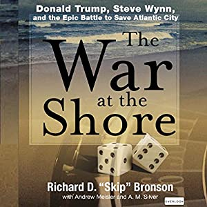 The War at the Shore: Donald Trump, Steve Wynn, and the Epic Battle to Save Atlantic City Audiobook