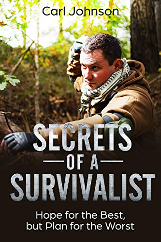 Secrets of a Survivalist: Hope for the Best, but Plan for the Worst ( Learn How to Survive Disaster Situations) by [Johnson, Carl]