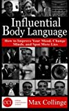 Influential Body Language: How to Improve Your Mood, Change Minds, and Spot More Lies