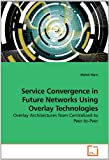 Service Convergence in Future Networks Using Overlay Technologies, Mehdi Mani, 3639253256