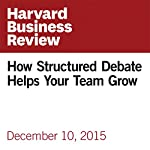 How Structured Debate Helps Your Team Grow | Ben Dattner