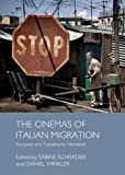 The Cinemas of Italian Migration: European and Transatlantic Narratives, Sabine Schrader, 1443846244