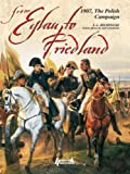 From Eylau To Friedland (Great Battles of the First Empire)