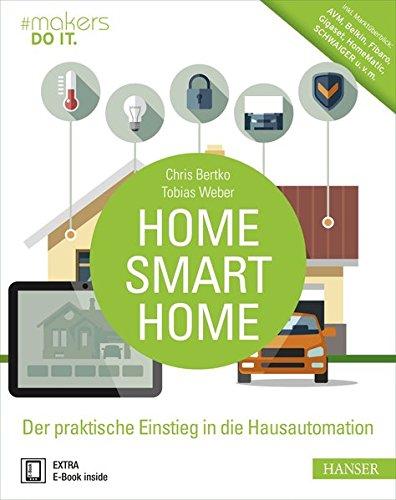 home-smart-home-der-praktische-einstieg-in-die-hausautomation-inkl-marktberblick-avm-belkin-fibaro-gigaset-homematic-schwaiger-u-v-m-makers-do-it