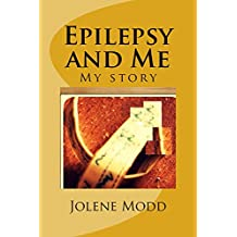 Epilepsy and Me: My Story (Living with Epilepsy Book 1)