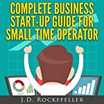 Complete Business Start-Up Guide for Small Time Operator | J. D. Rockefeller